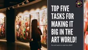 Art Marketing tip: Top five tasks for making it BIG in the art world!