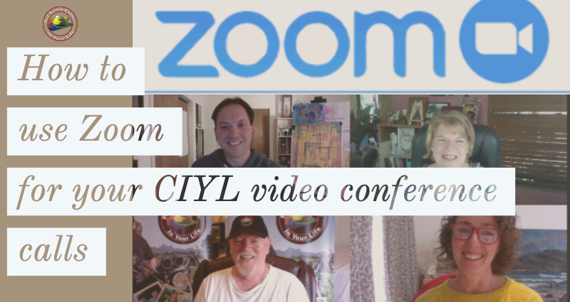 How to use Zoom for your CIYL video conference calls