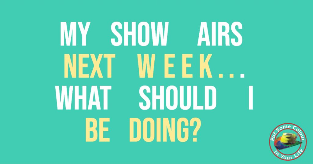 My show airs next week... what should I be doing
