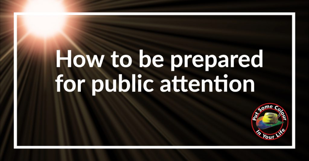 How to be prepared for public attention